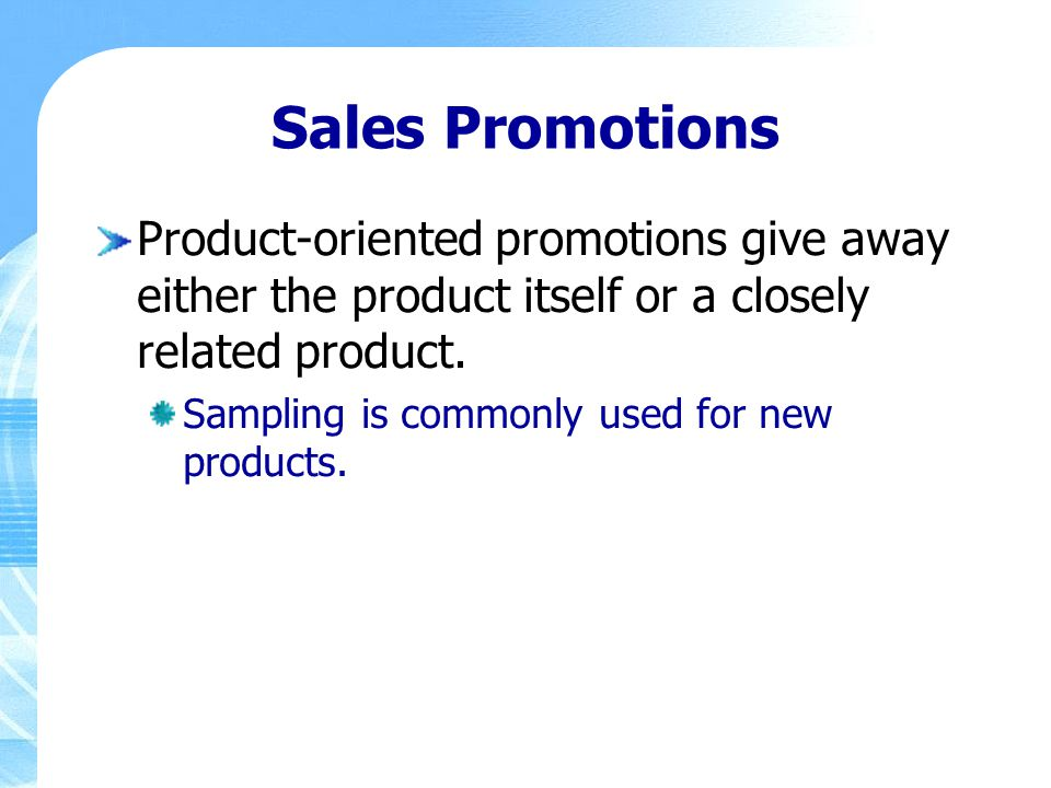 Sales Promotions Product-oriented promotions give away either the product itself or a closely related product.