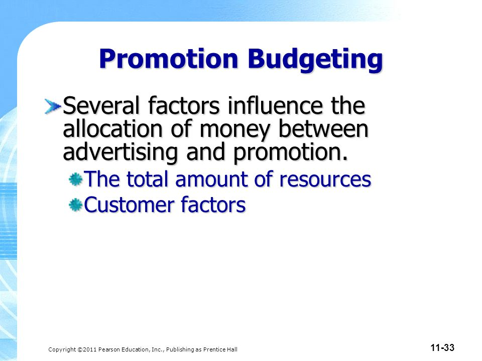 Promotion Budgeting Several factors influence the allocation of money between advertising and promotion.
