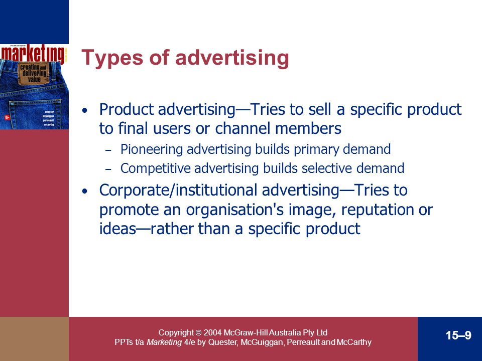 Types of advertising Product advertising—Tries to sell a specific product to final users or channel members.