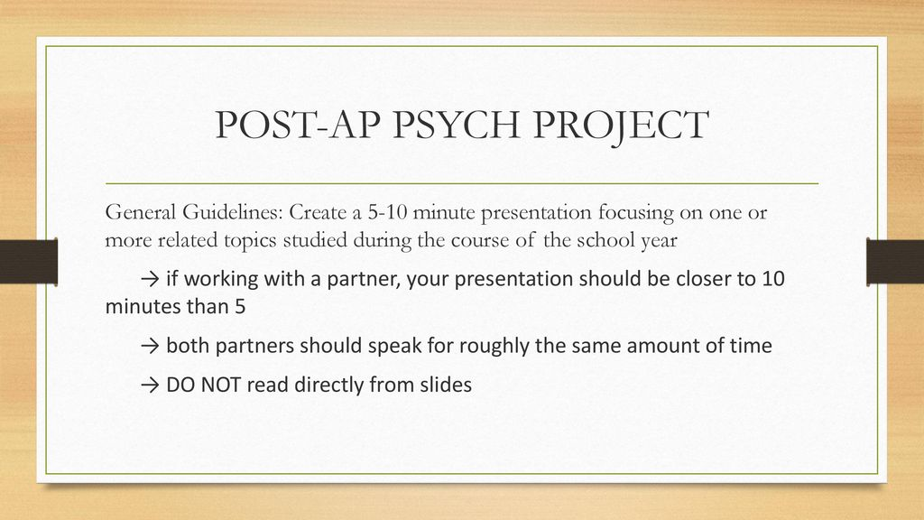 POST-AP PSYCH PROJECT General Guidelines: Create a 5-10 minute