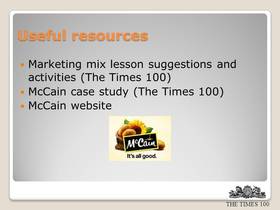 Useful resources Marketing mix lesson suggestions and activities (The Times 100) McCain case study (The Times 100)