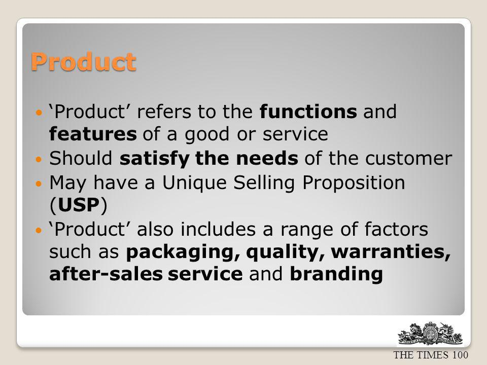 Product 'Product' refers to the functions and features of a good or service. Should satisfy the needs of the customer.