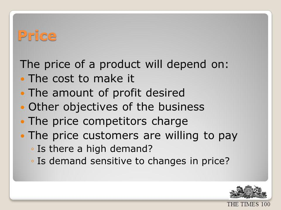 Price The price of a product will depend on: The cost to make it