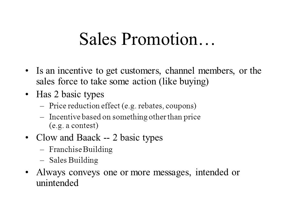 Sales Promotion… Is an incentive to get customers, channel members, or the sales force to take some action (like buying)