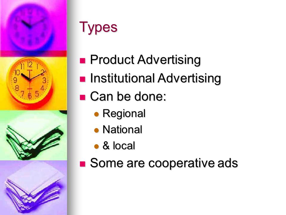 Types Product Advertising Institutional Advertising Can be done: