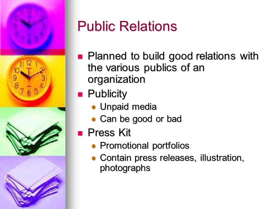 Public Relations Planned to build good relations with the various publics of an organization. Publicity.