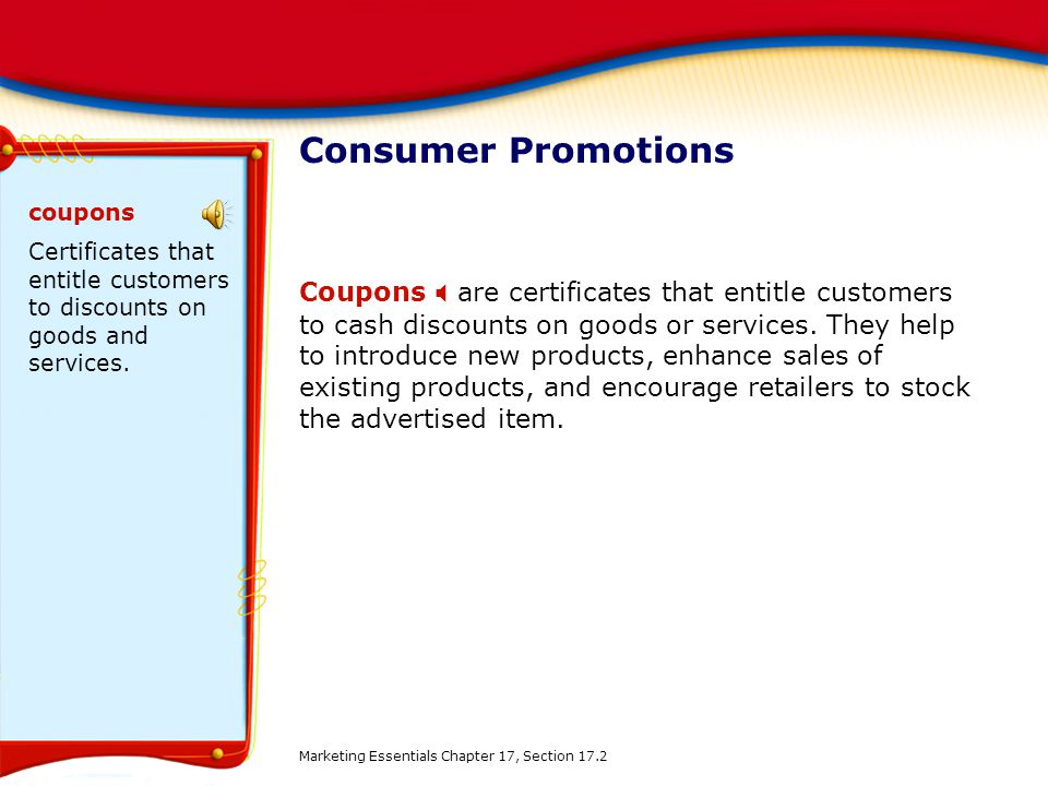 Consumer Promotions coupons. Certificates that entitle customers to discounts on goods and services.