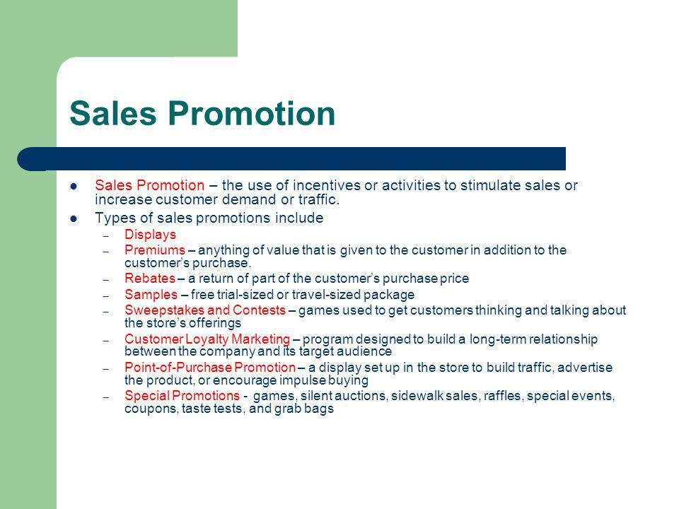 Sales Promotion Sales Promotion – the use of incentives or activities to stimulate sales or increase customer demand or traffic.