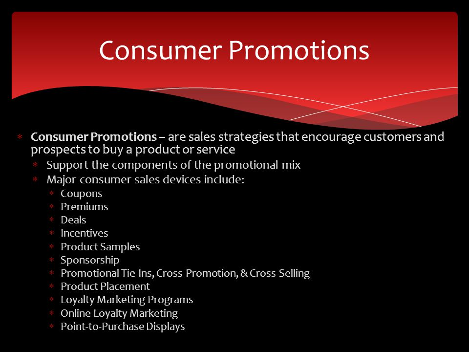 Consumer Promotions Consumer Promotions – are sales strategies that encourage customers and prospects to buy a product or service.