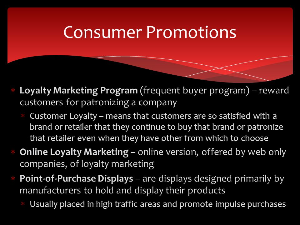 Consumer Promotions Loyalty Marketing Program (frequent buyer program) – reward customers for patronizing a company.