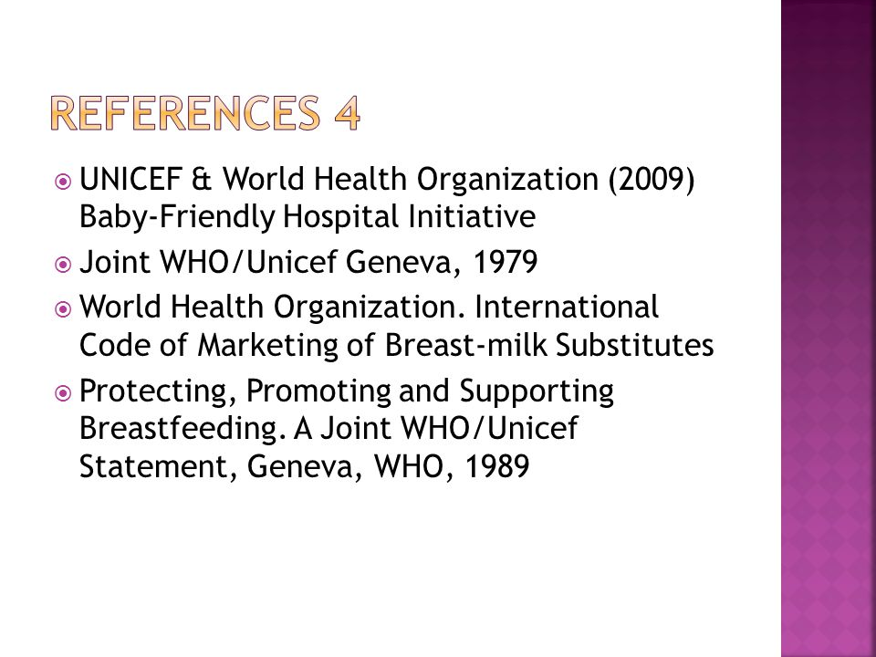 References 4 UNICEF & World Health Organization (2009) Baby-Friendly Hospital Initiative. Joint WHO/Unicef Geneva,