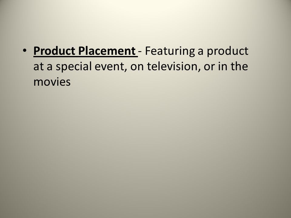 Product Placement - Featuring a product at a special event, on television, or in the movies