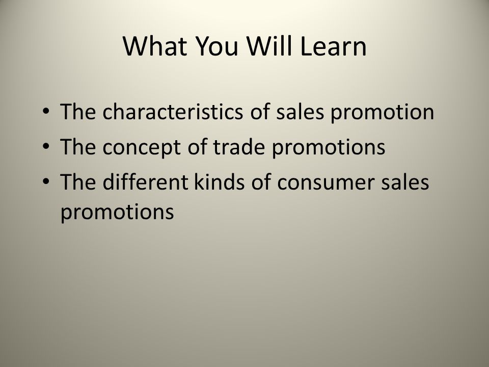 What You Will Learn The characteristics of sales promotion