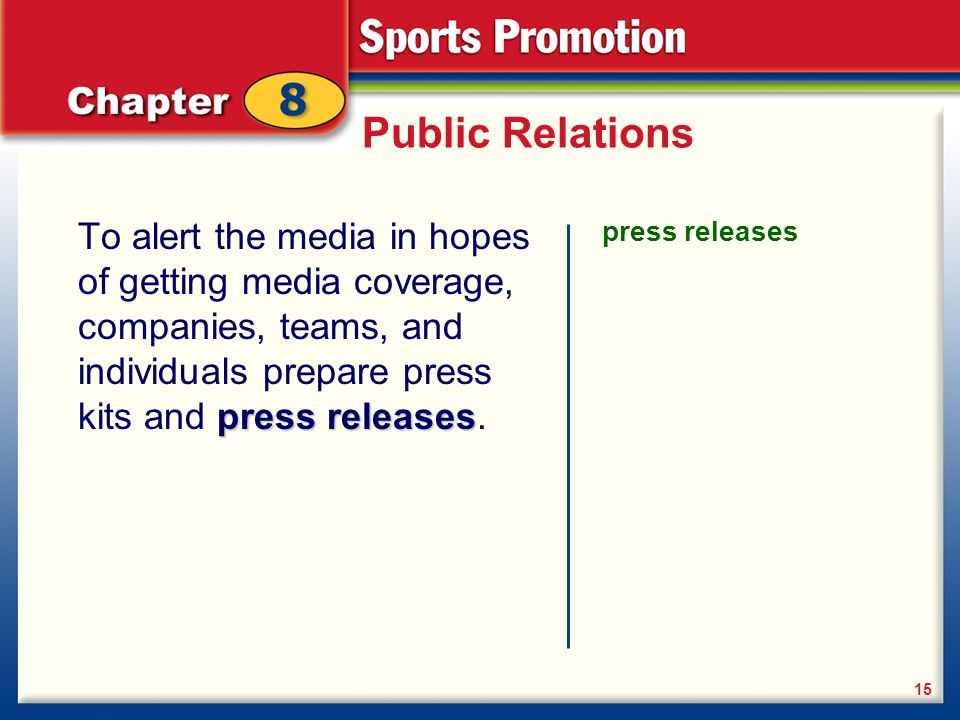Public Relations To alert the media in hopes of getting media coverage, companies, teams, and individuals prepare press kits and press releases.