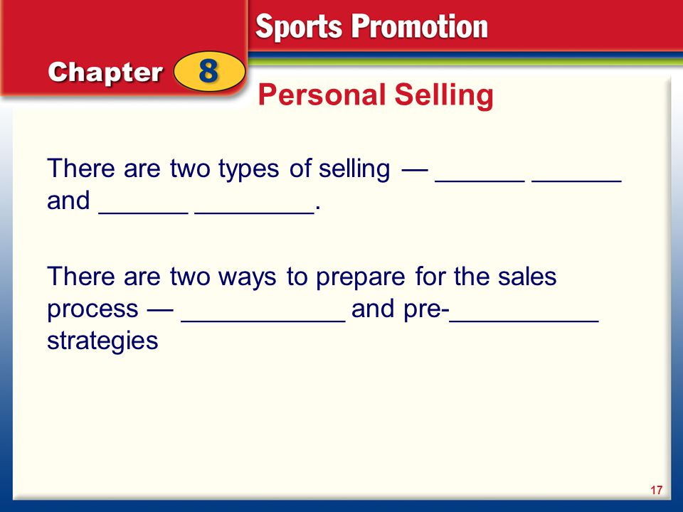 Personal Selling There are two types of selling — ______ ______ and ______ ________.