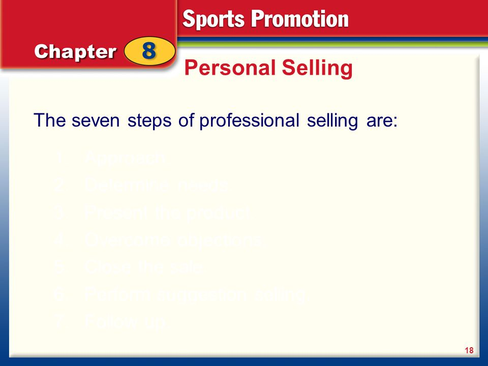Personal Selling The seven steps of professional selling are: