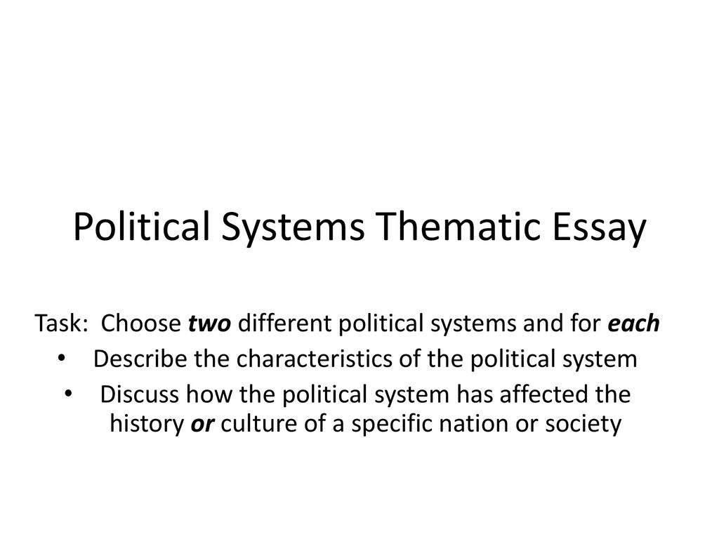 Political Systems Thematic Essay  Ppt Download Political Systems Thematic Essay Writing High School Essays also Should Condoms Be Available In High School Essay  Analysis Essay Thesis Example