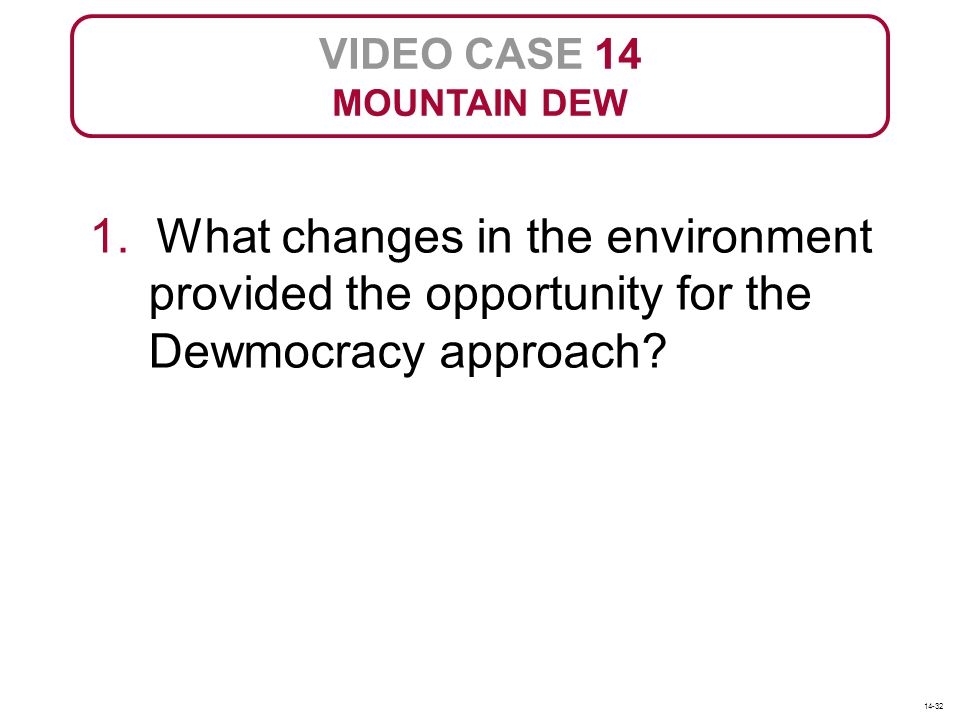 VIDEO CASE 14 MOUNTAIN DEW. 1. What changes in the environment provided the opportunity for the Dewmocracy approach