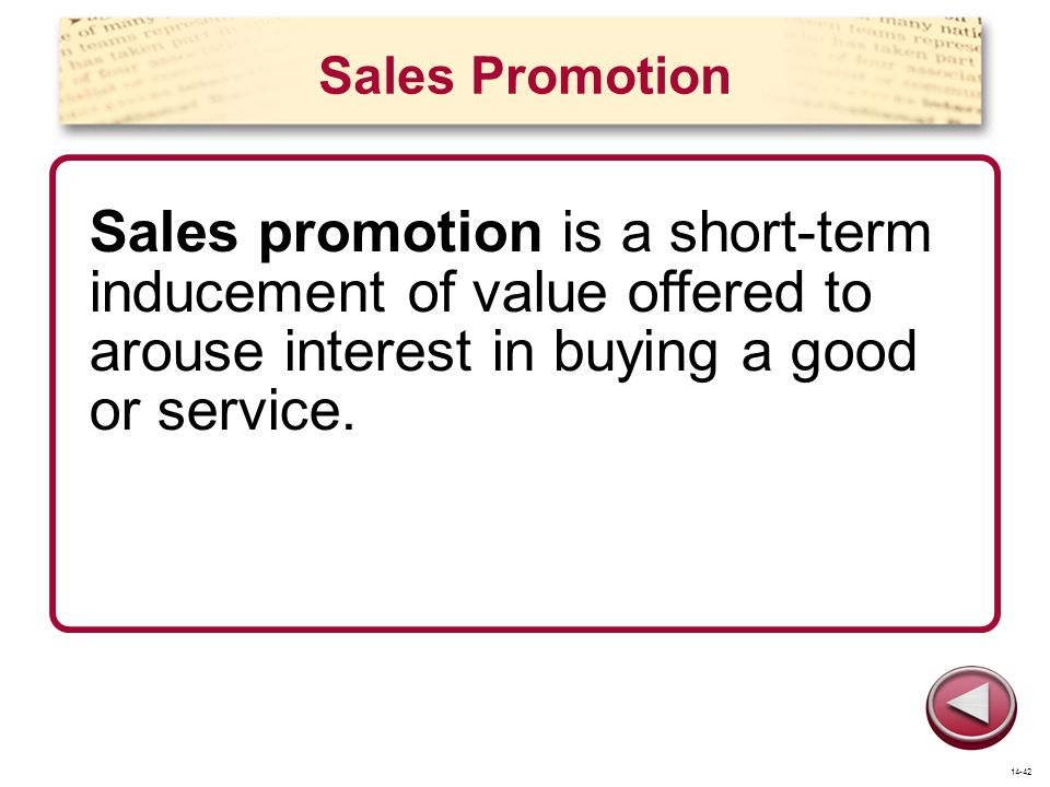 Sales Promotion Sales promotion is a short-term inducement of value offered to arouse interest in buying a good or service.