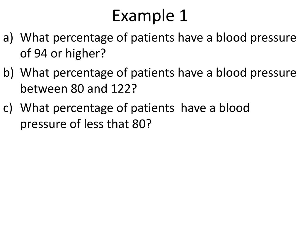 Example 1 What percentage of patients have a blood pressure of 94 or higher  What percentage