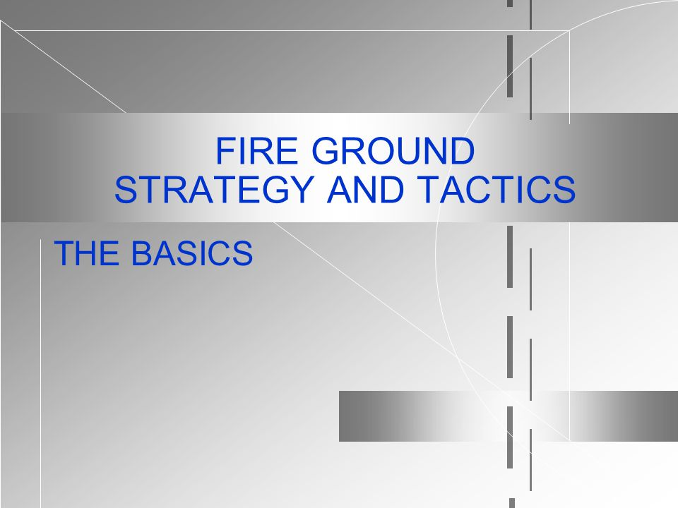 FIRE GROUND STRATEGY AND TACTICS