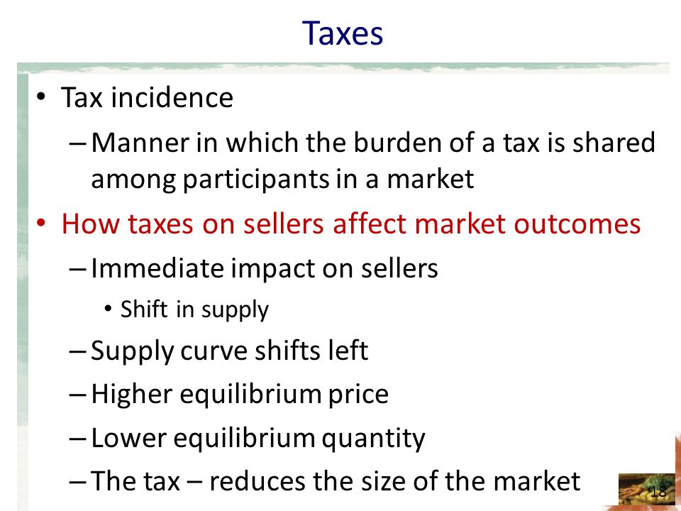 Taxes Tax incidence How taxes on sellers affect market outcomes