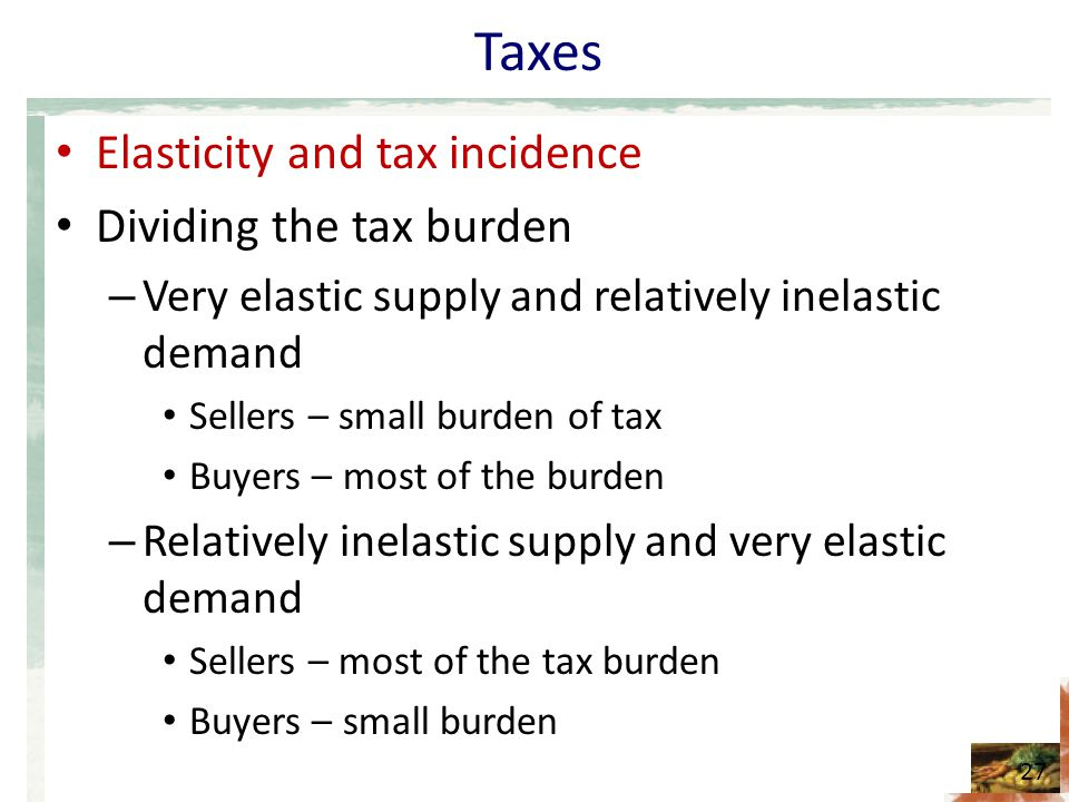Taxes Elasticity and tax incidence Dividing the tax burden