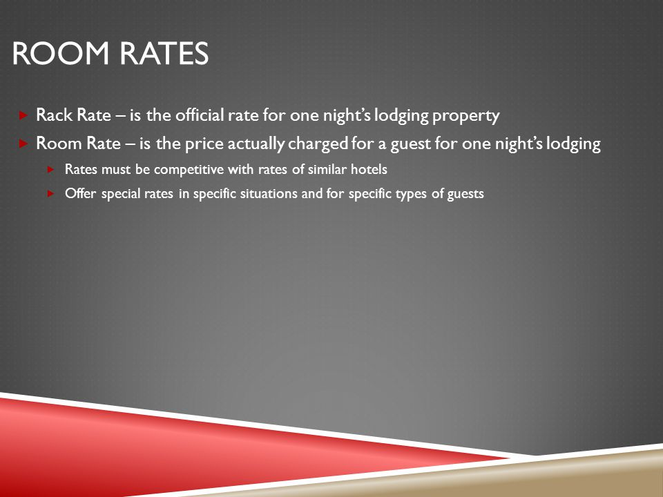 Room Rates Rack Rate – is the official rate for one night's lodging property.