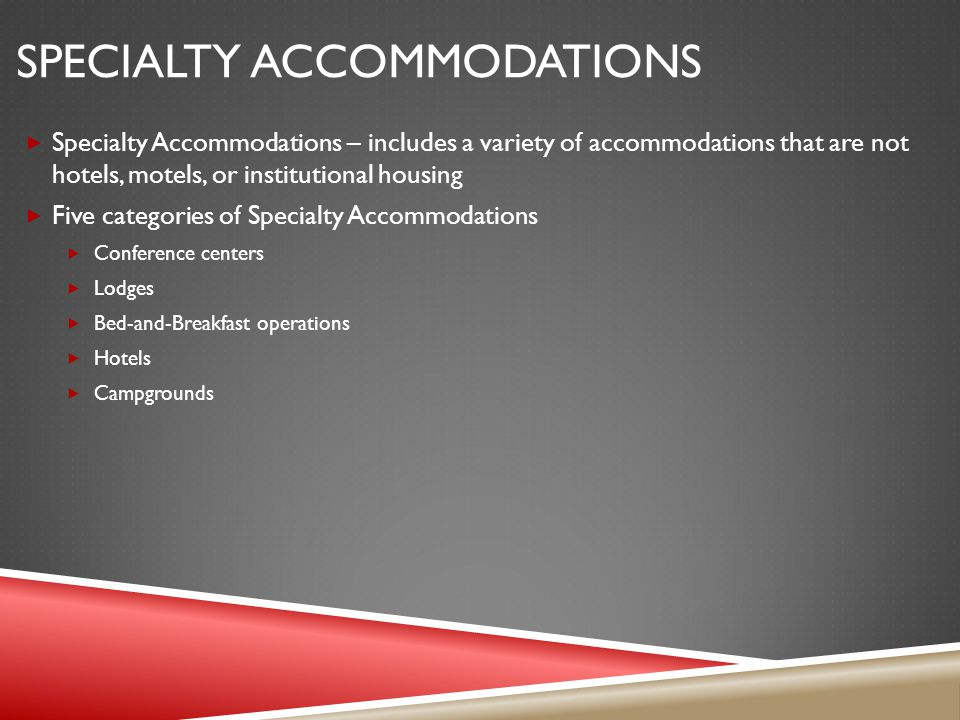 Specialty accommodations