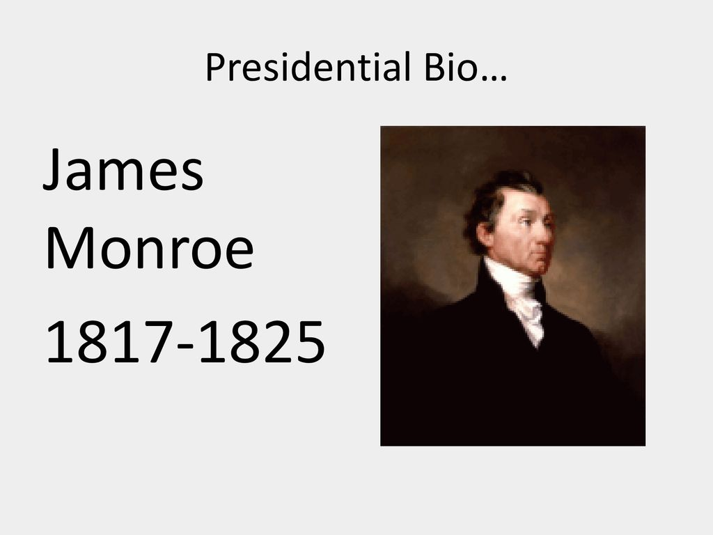 Presidential Bio… James Monroe ppt download