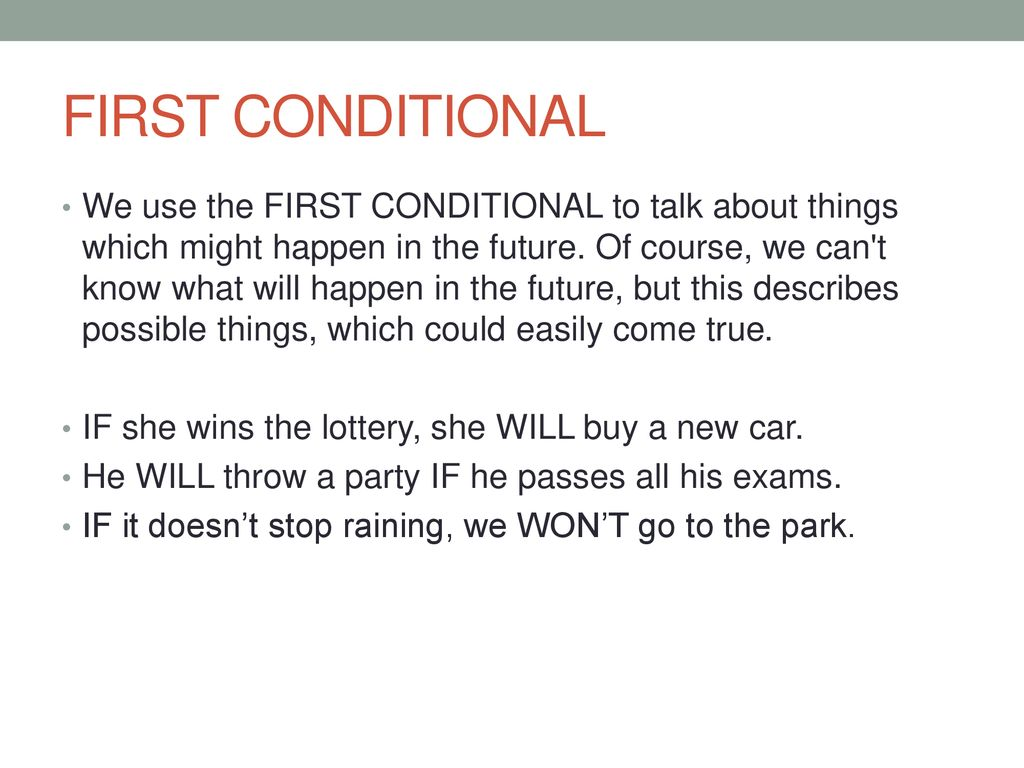 FIRST CONDITIONAL We use the FIRST CONDITIONAL to talk about