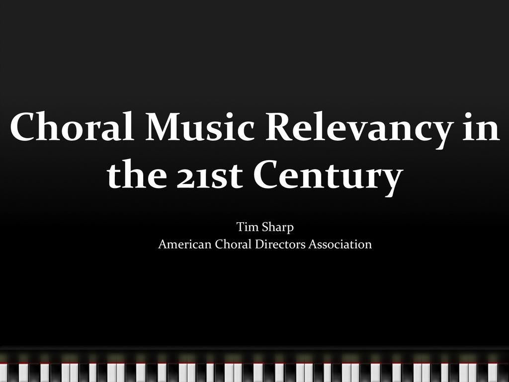Choral Music Relevancy in the 21st Century - ppt download