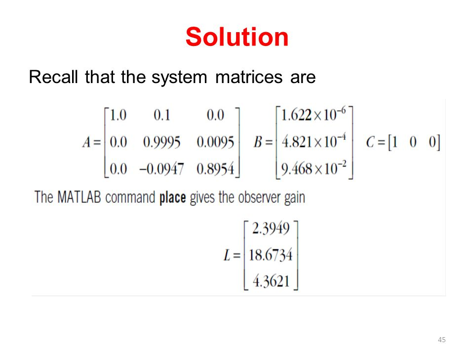Solution Recall that the system matrices are