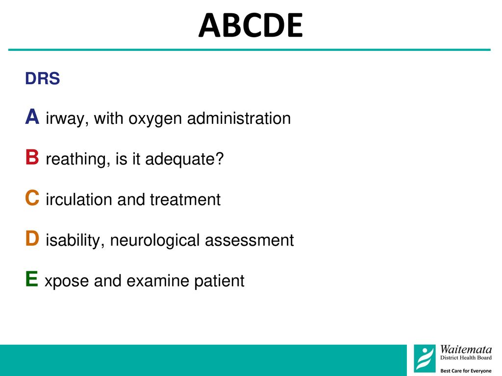 ABCDE A irway, with oxygen administration B reathing, is it adequate