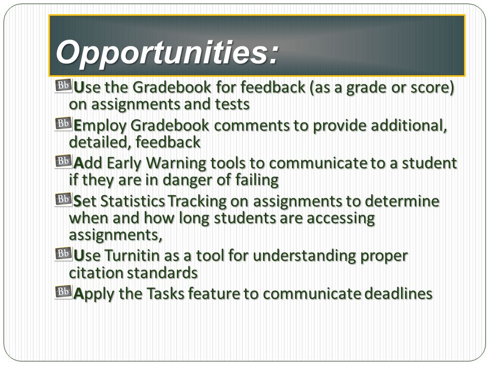 Opportunities: Use the Gradebook for feedback (as a grade or score) on assignments and tests.