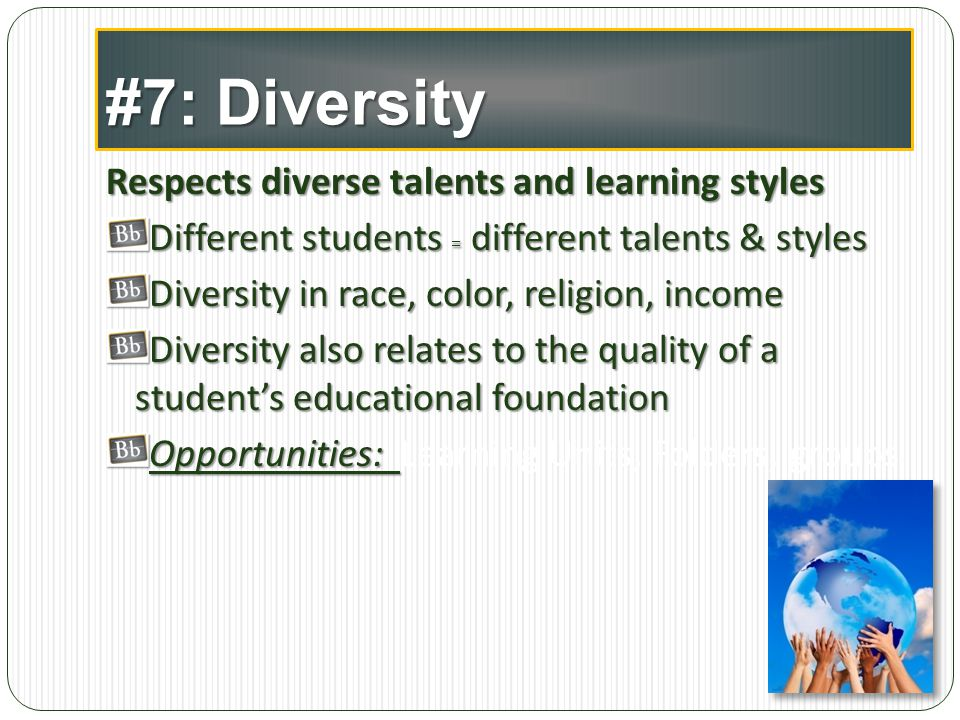 #7: Diversity Respects diverse talents and learning styles