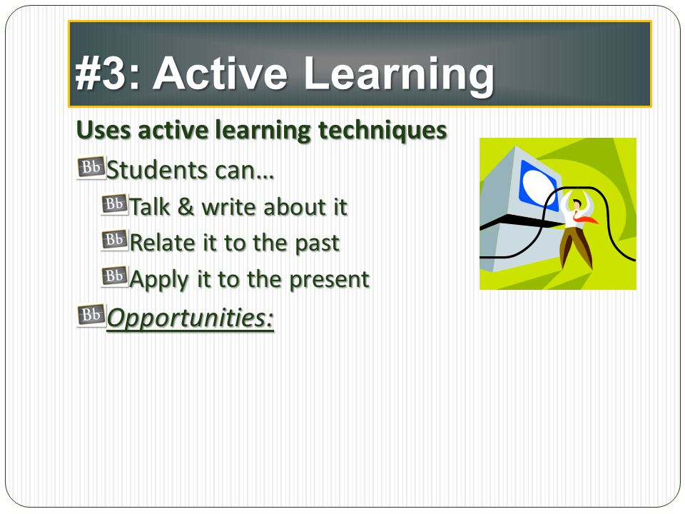 #3: Active Learning Uses active learning techniques Students can…
