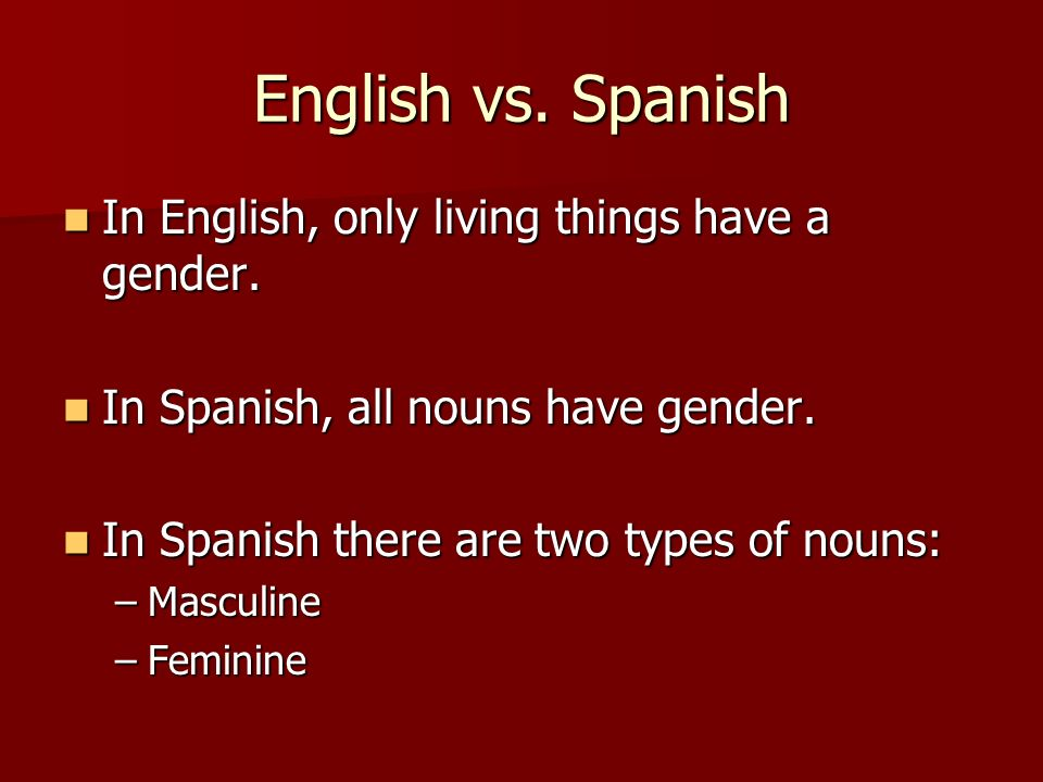 English vs. Spanish In English, only living things have a gender.