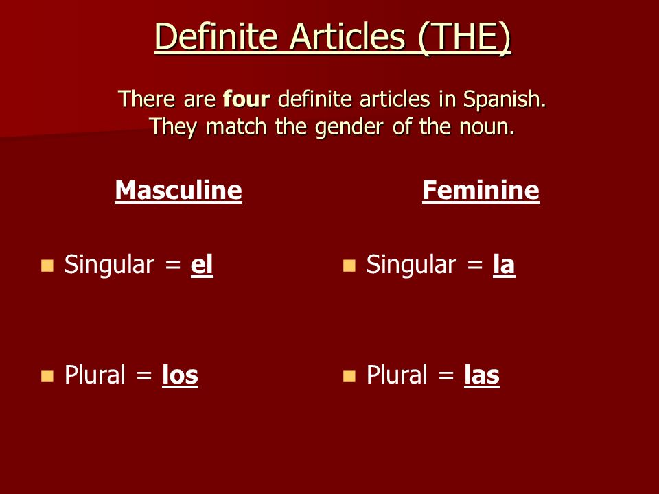 Definite Articles (THE) There are four definite articles in Spanish