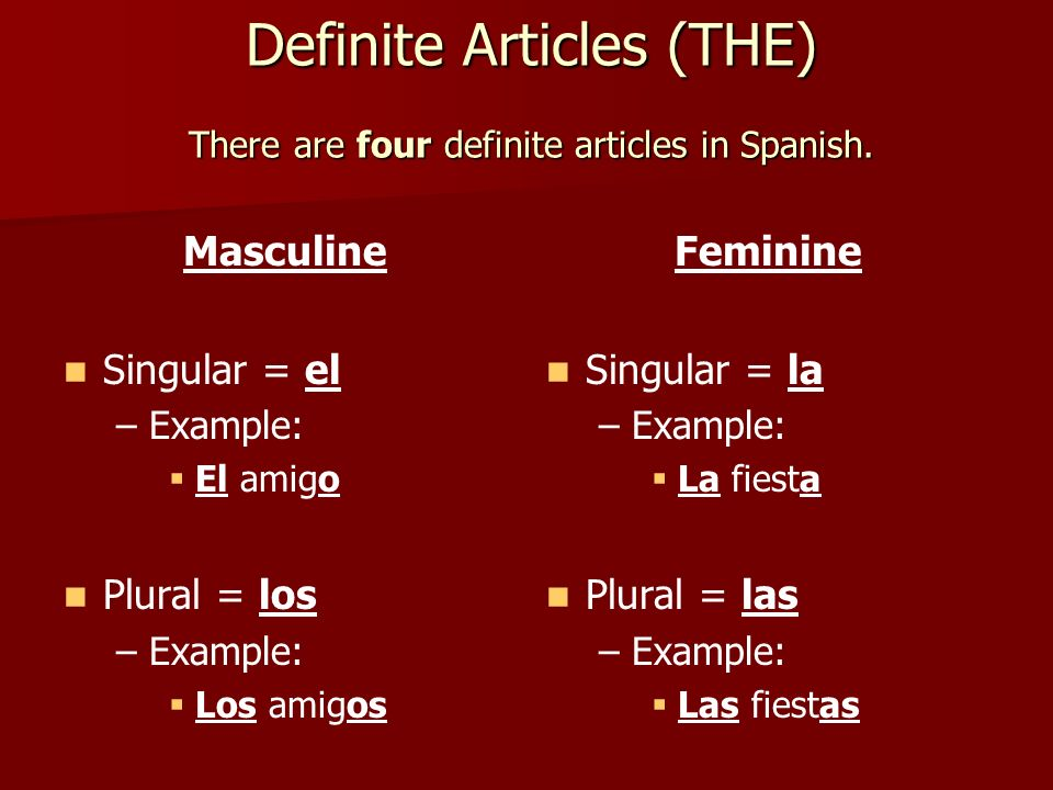 Definite Articles (THE) There are four definite articles in Spanish.