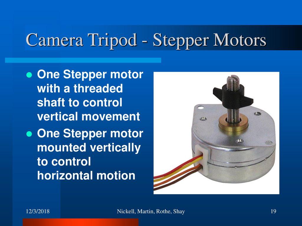 Chad Nickell Sean Martin Chris Rothe Daniel Shay Ppt Download Circuit Diagram For Stepper Motor Driver Using Uc3717a Camera Tripod Motors