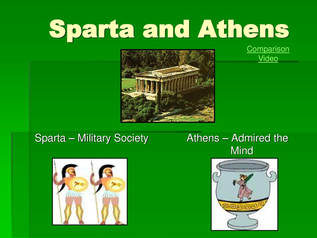 Sparta – Military Society Athens – Admired the Mind