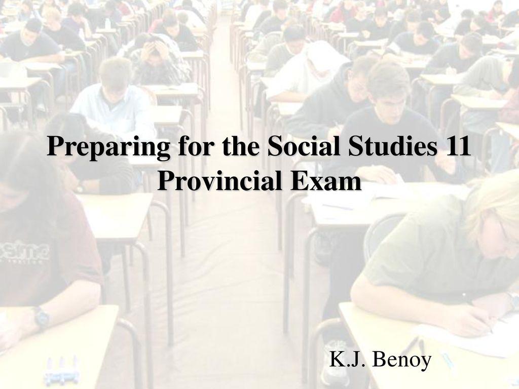 Preparing for the Social Studies 11 Provincial Exam