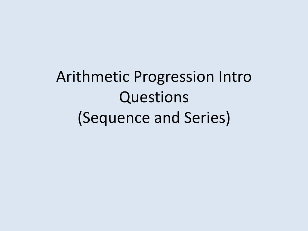 arithmetic progression intro questions sequence and series ppt