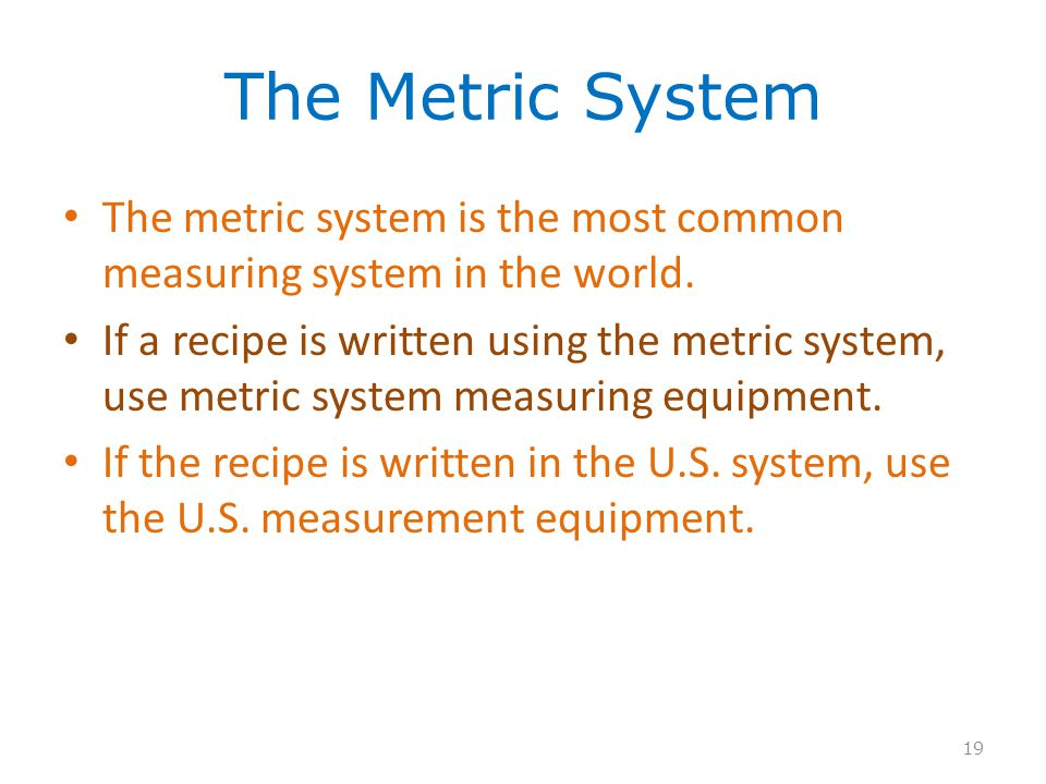 The Metric System The metric system is the most common measuring system in the world.
