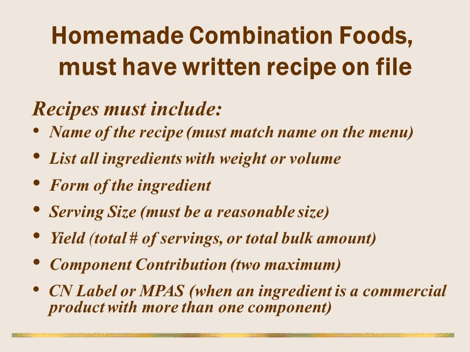 Homemade Combination Foods, must have written recipe on file