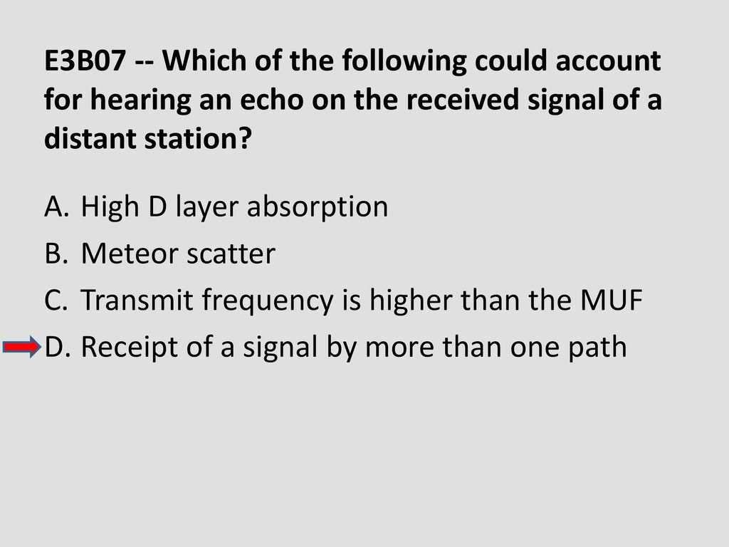 E3B07 -- Which of the following could account for hearing an echo on the received signal of a distant station