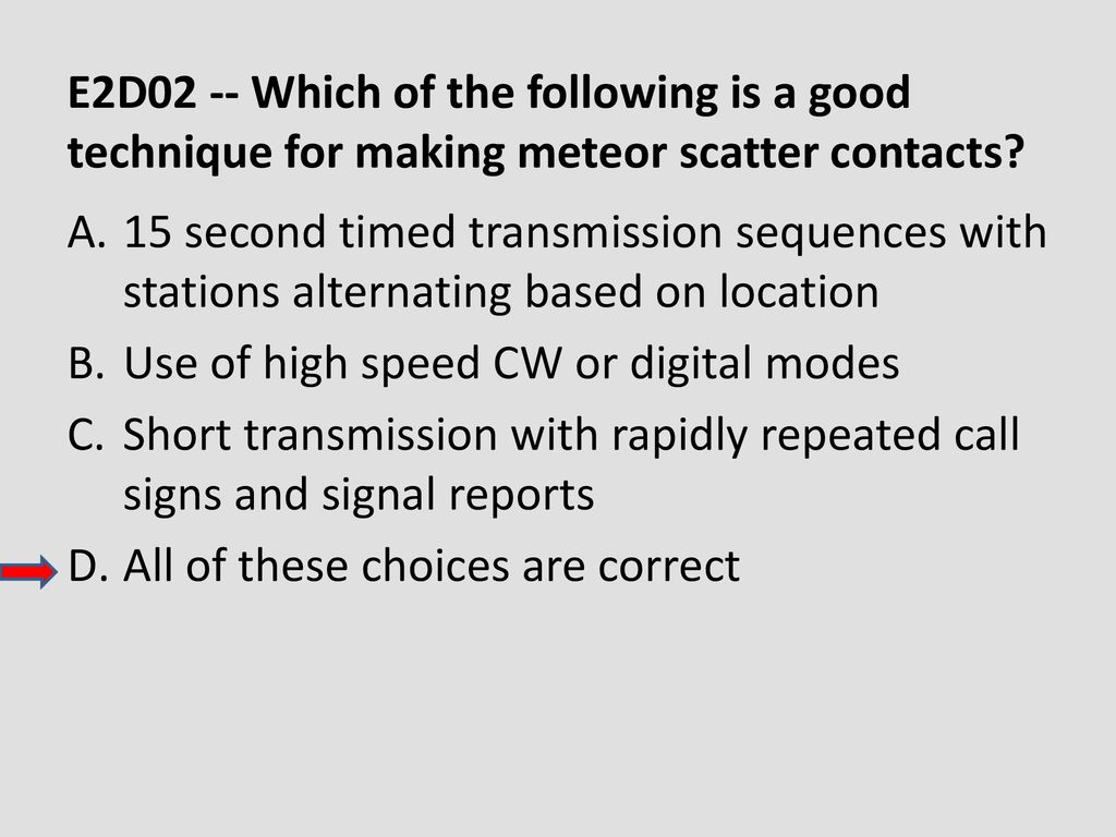 E2D02 -- Which of the following is a good technique for making meteor scatter contacts