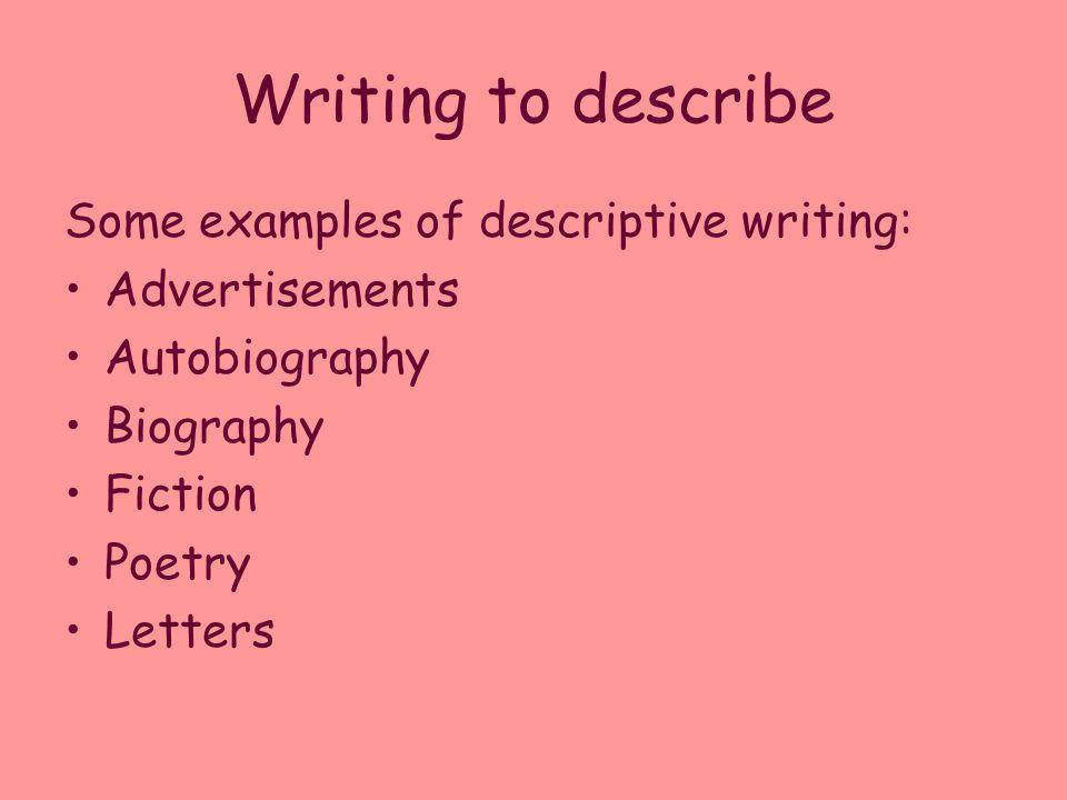 Writing to describe Some examples of descriptive writing:
