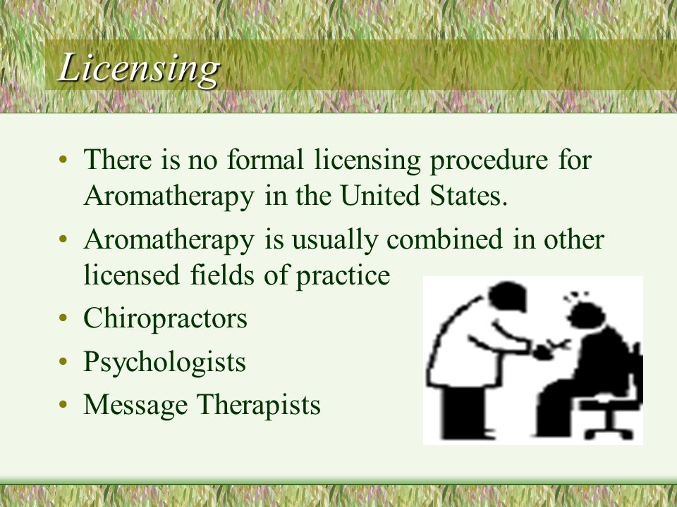 Licensing There is no formal licensing procedure for Aromatherapy in the United States.